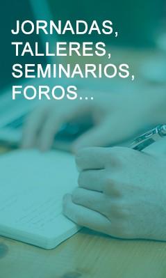 Jornadas, talleres, seminarios, foros...
